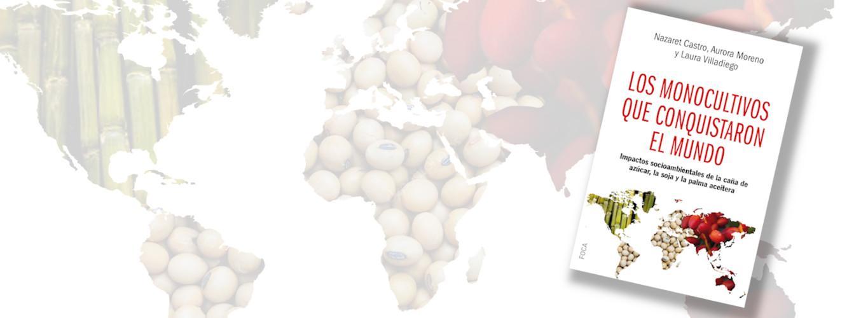 Ya no se trata de cultivar alimentos, sino de producir insumos industrialesNuevo libro: 'Los monocultivos que conquistaron el mundo'